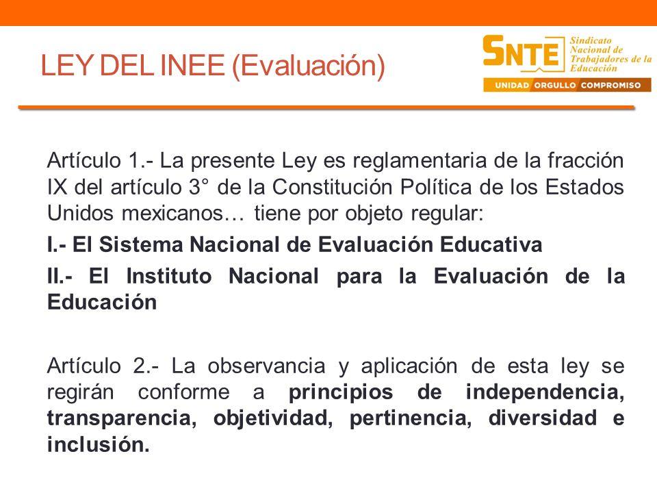 LEY DEL INEE (Evaluación) Artículo 6.- La evaluación… consiste en la acción de emitir juicios de valor que resultan de comparar los resultados de una medición u observación de componentes, procesos o resultados del SEN con un referente previamente establecido.