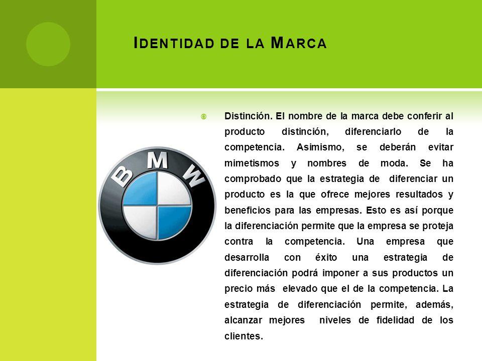 I DENTIDAD DE LA M ARCA Distinción. El nombre de la marca debe conferir al producto distinción, diferenciarlo de la competencia. Asimismo, se deberán