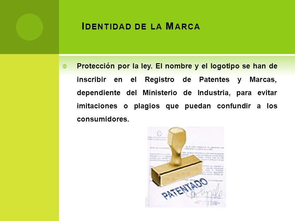 I DENTIDAD DE LA M ARCA Protección por la ley. El nombre y el logotipo se han de inscribir en el Registro de Patentes y Marcas, dependiente del Minist