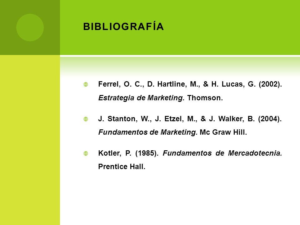BIBLIOGRAFÍA Ferrel, O. C., D. Hartline, M., & H. Lucas, G. (2002). Estrategia de Marketing. Thomson. J. Stanton, W., J. Etzel, M., & J. Walker, B. (2