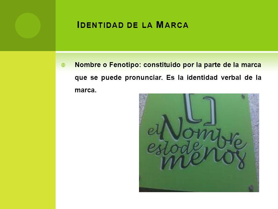I DENTIDAD DE LA M ARCA Nombre o Fenotipo: constituido por la parte de la marca que se puede pronunciar. Es la identidad verbal de la marca.