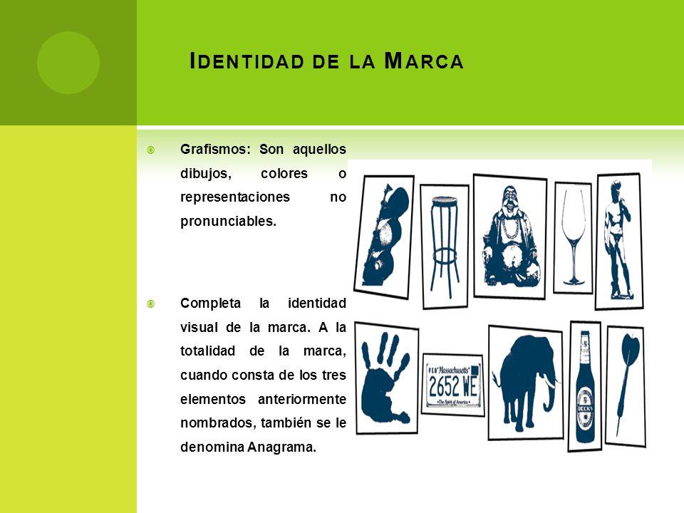 I DENTIDAD DE LA M ARCA Grafismos: Son aquellos dibujos, colores o representaciones no pronunciables. Completa la identidad visual de la marca. A la t