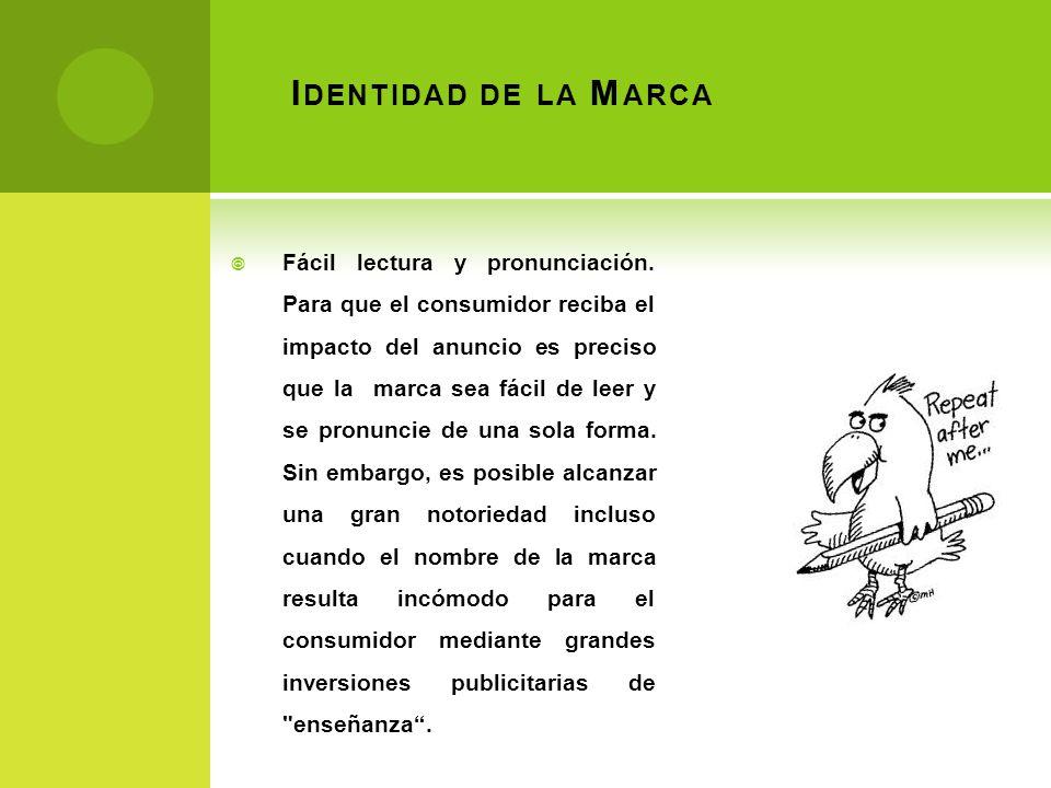 I DENTIDAD DE LA M ARCA Fácil lectura y pronunciación. Para que el consumidor reciba el impacto del anuncio es preciso que la marca sea fácil de leer