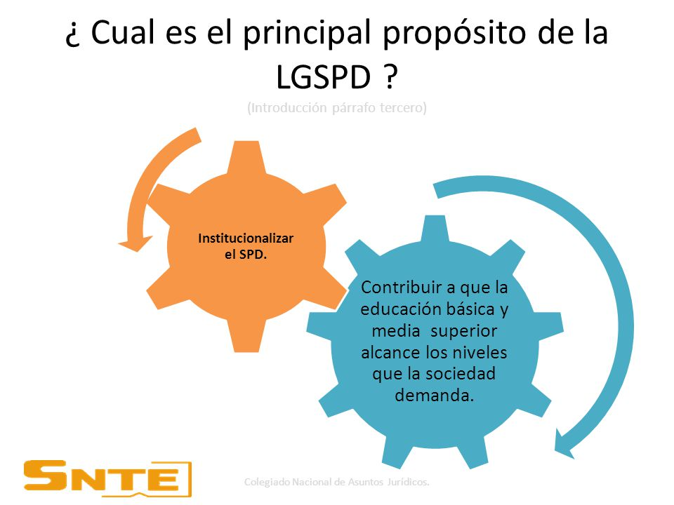 ¿ Cual es el principal propósito de la LGSPD .