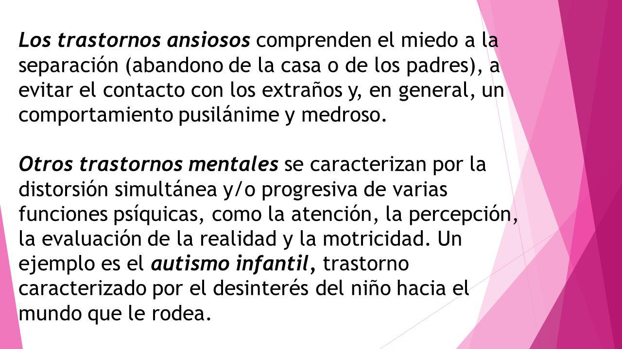 Los trastornos ansiosos comprenden el miedo a la separación (abandono de la casa o de los padres), a evitar el contacto con los extraños y, en general