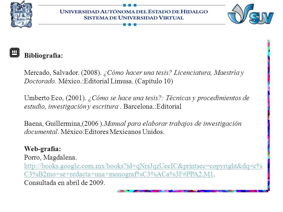 Bibliografía: Mercado, Salvador. (2008). ¿Cómo hacer una tesis? Licenciatura, Maestría y Doctorado. México.:Editorial Limusa. (Capítulo 10) Umberto Ec
