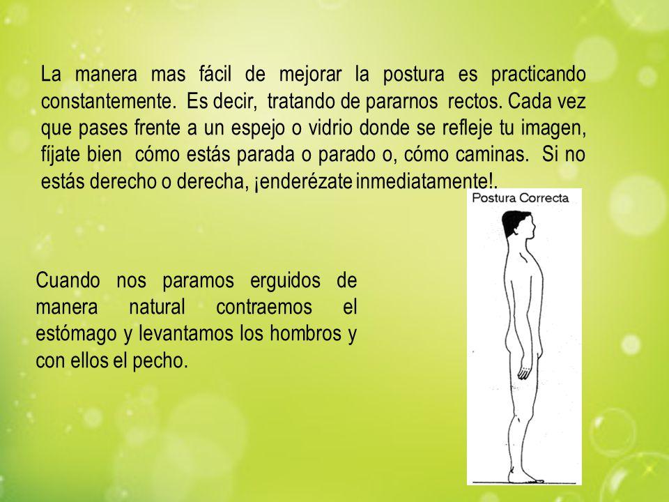 Cuando nos paramos erguidos de manera natural contraemos el estómago y levantamos los hombros y con ellos el pecho. La manera mas fácil de mejorar la