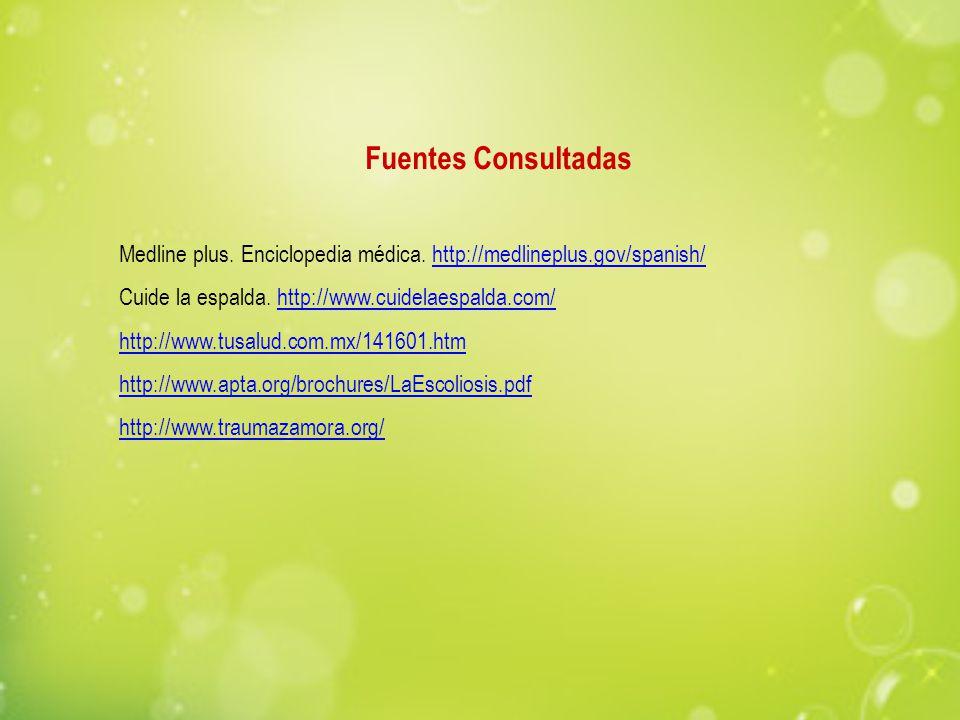 Fuentes Consultadas Medline plus. Enciclopedia médica. http://medlineplus.gov/spanish/http://medlineplus.gov/spanish/ Cuide la espalda. http://www.cui