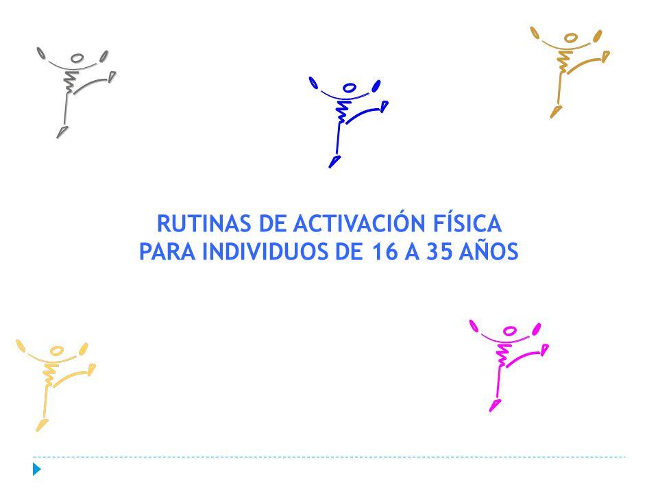 RUTINAS DE ACTIVACIÓN FÍSICA PARA INDIVIDUOS DE 16 A 35 AÑOS