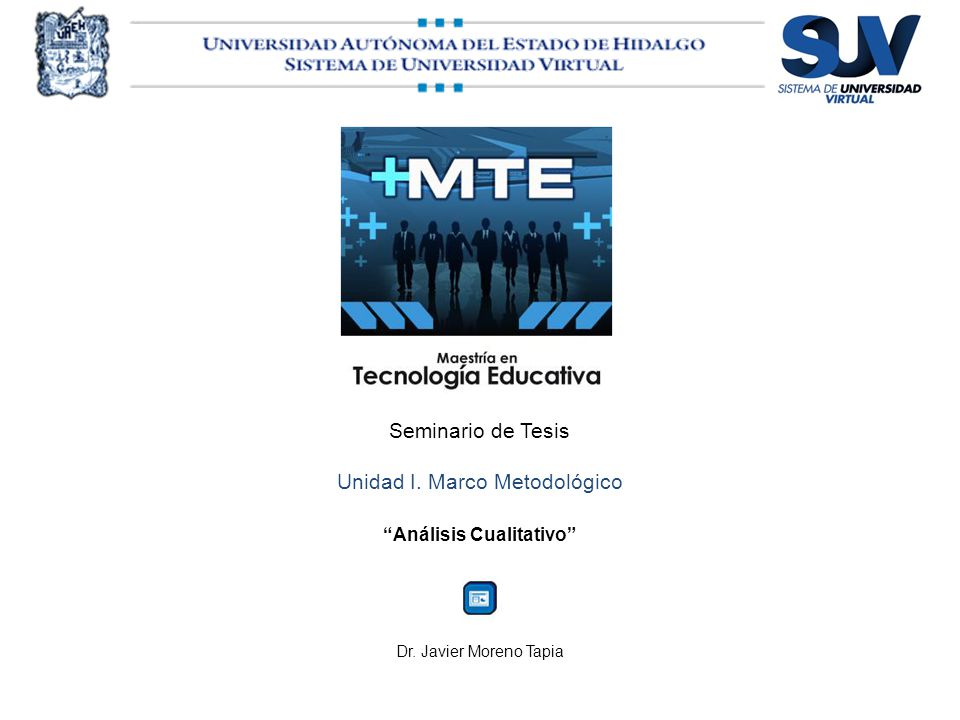 Seminario de Tesis Unidad I. Marco Metodológico Análisis Cualitativo Dr. Javier Moreno Tapia
