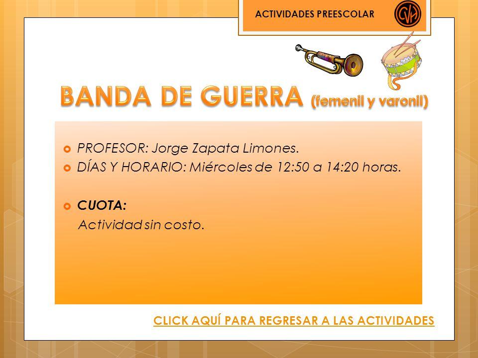 PROFESOR: Jorge Zapata Limones. DÍAS Y HORARIO: Miércoles de 12:50 a 14:20 horas. CUOTA: Actividad sin costo. ACTIVIDADES PREESCOLAR CLICK AQUÍ PARA R