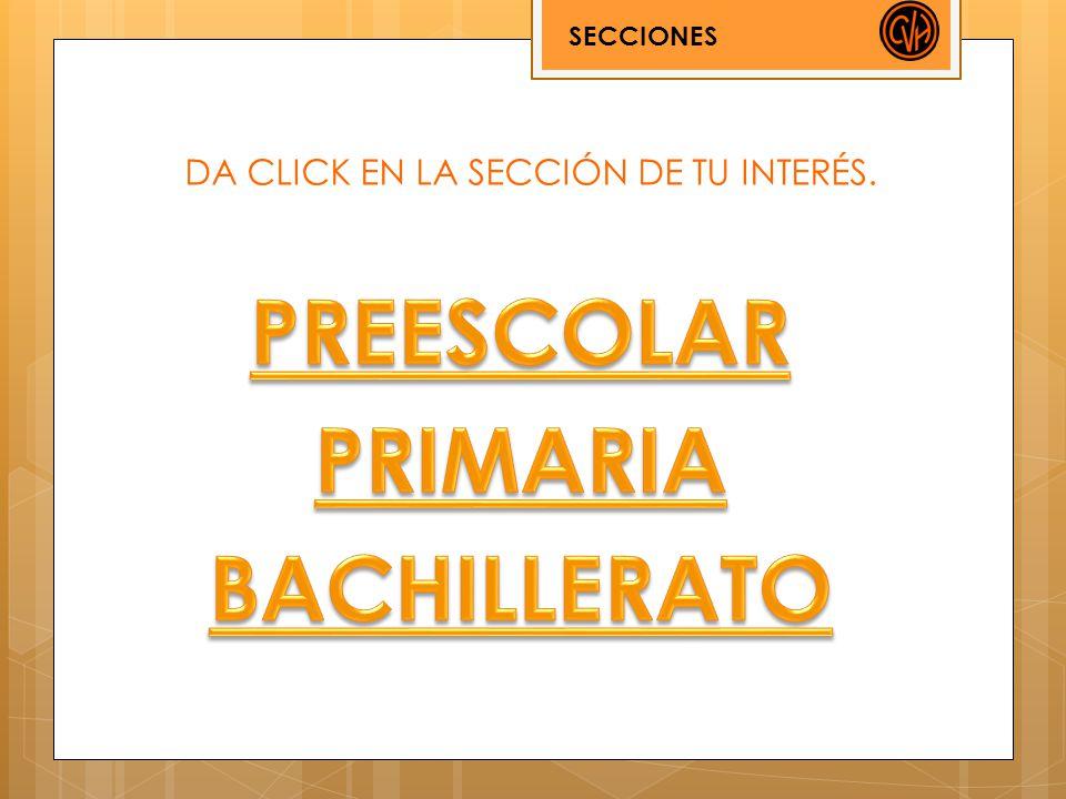 DA CLICK EN LA SECCIÓN DE TU INTERÉS. SECCIONES