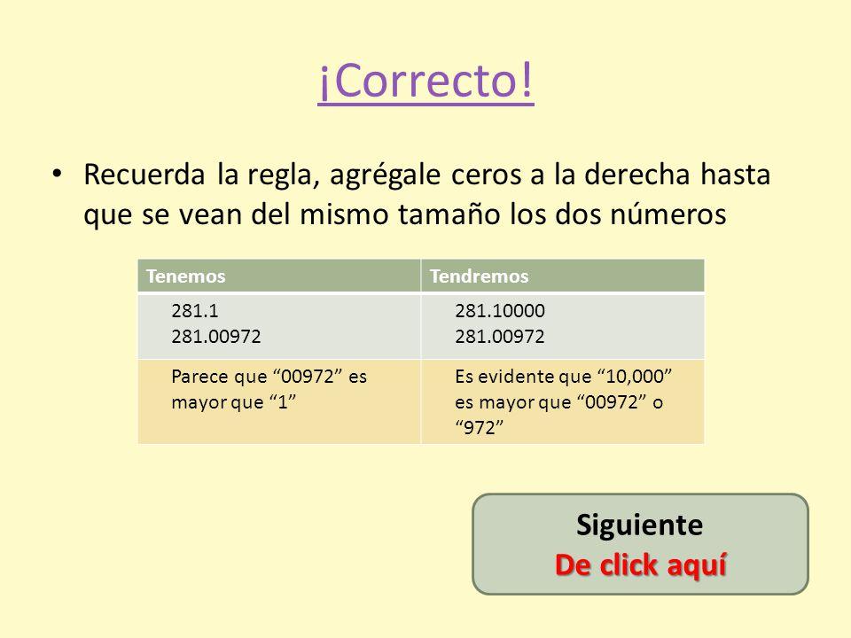 ¡Incorrecta! Recuerda… Después del punto son decimales Y… 0.00972 es menor que 0.2 (0.20000) No, no va aquí, va más hacia la izquierda, ¿no? No, no va