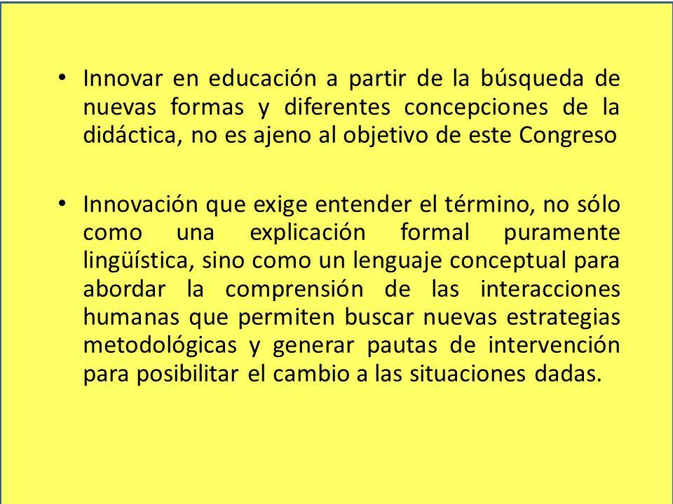 Innovar en educación a partir de la búsqueda de nuevas formas y diferentes concepciones de la didáctica, no es ajeno al objetivo de este Congreso Inno