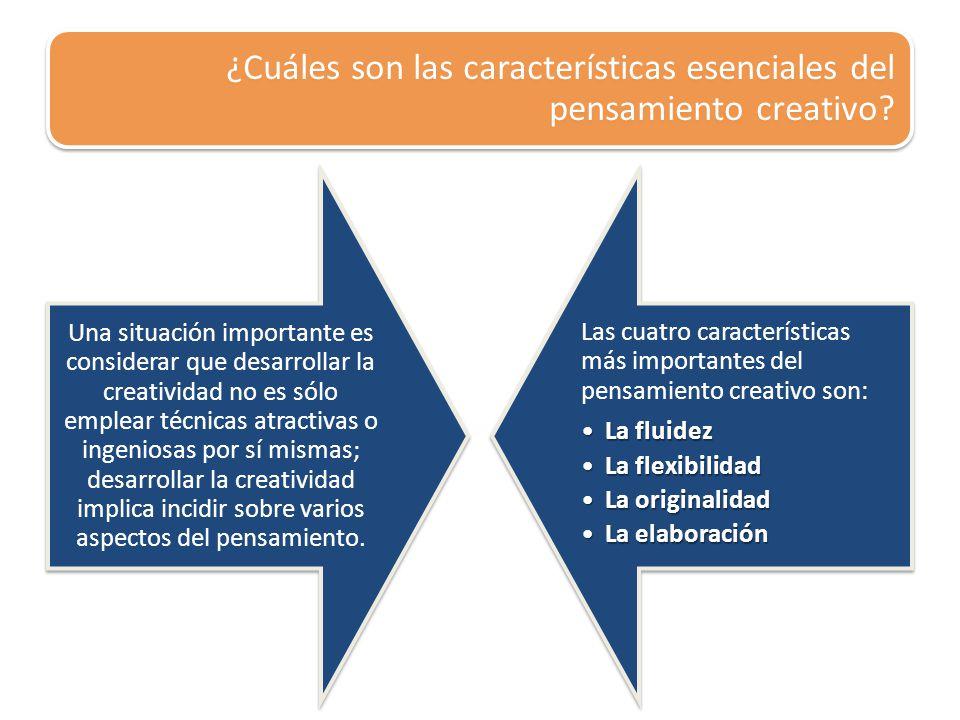 ¿Cuáles son las características esenciales del pensamiento creativo? Una situación importante es considerar que desarrollar la creatividad no es sólo