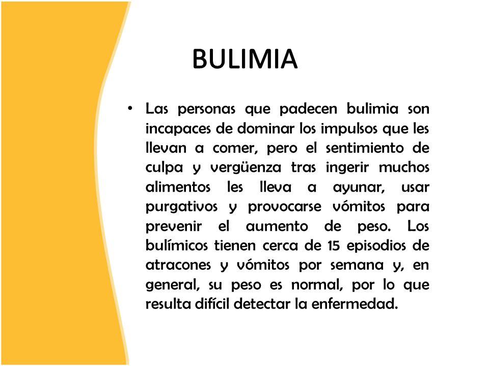 Las personas que padecen bulimia son incapaces de dominar los impulsos que les llevan a comer, pero el sentimiento de culpa y vergüenza tras ingerir m