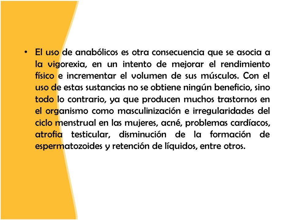 El uso de anabólicos es otra consecuencia que se asocia a la vigorexia, en un intento de mejorar el rendimiento físico e incrementar el volumen de sus