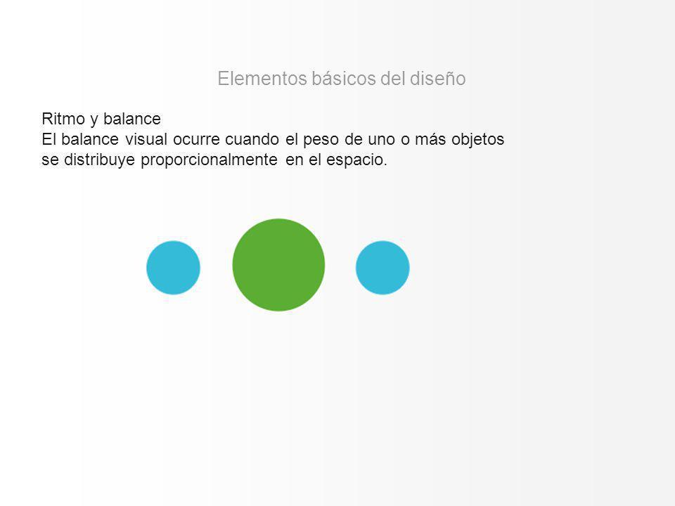 Ritmo y balance El balance visual ocurre cuando el peso de uno o más objetos se distribuye proporcionalmente en el espacio. Elementos básicos del dise