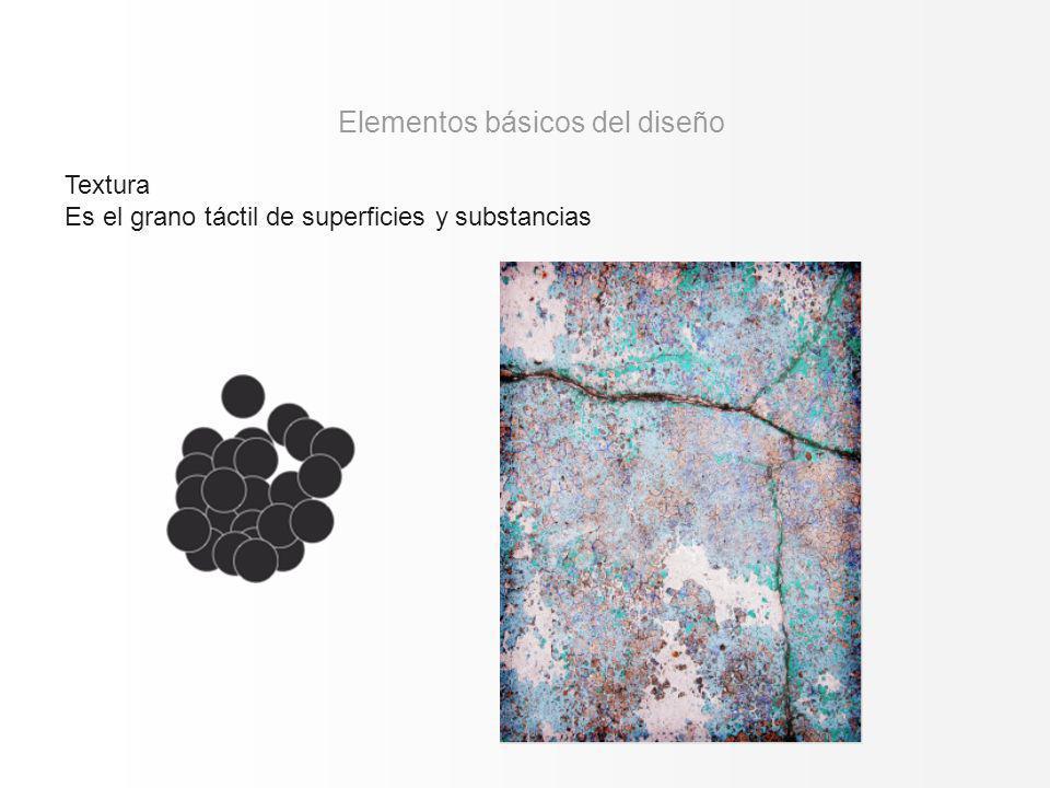 Textura Es el grano táctil de superficies y substancias Elementos básicos del diseño