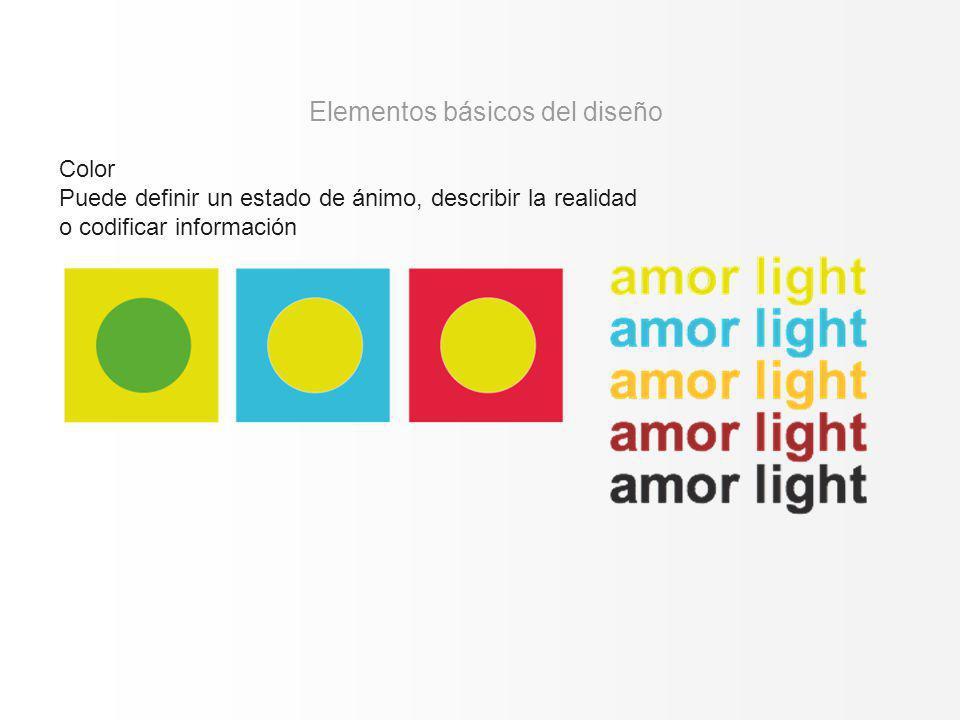 Color Puede definir un estado de ánimo, describir la realidad o codificar información Elementos básicos del diseño
