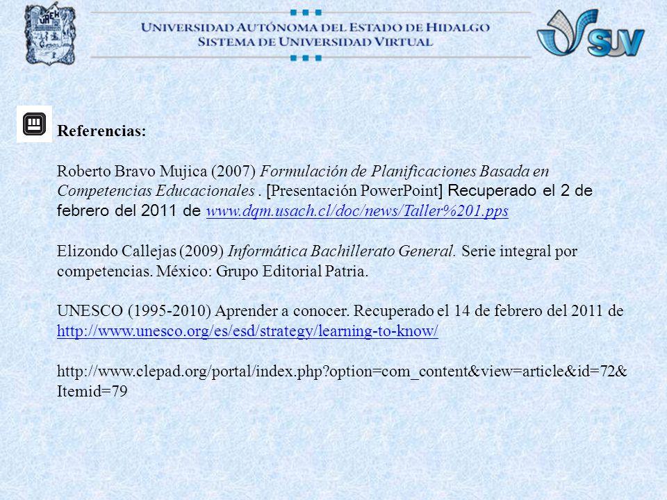 Referencias: Roberto Bravo Mujica (2007) Formulación de Planificaciones Basada en Competencias Educacionales. [ Presentación PowerPoint ] Recuperado e
