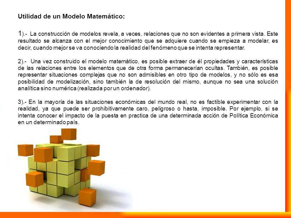 Utilidad de un Modelo Matemático: 1 ).- La construcción de modelos revela, a veces, relaciones que no son evidentes a primera vista. Este resultado se