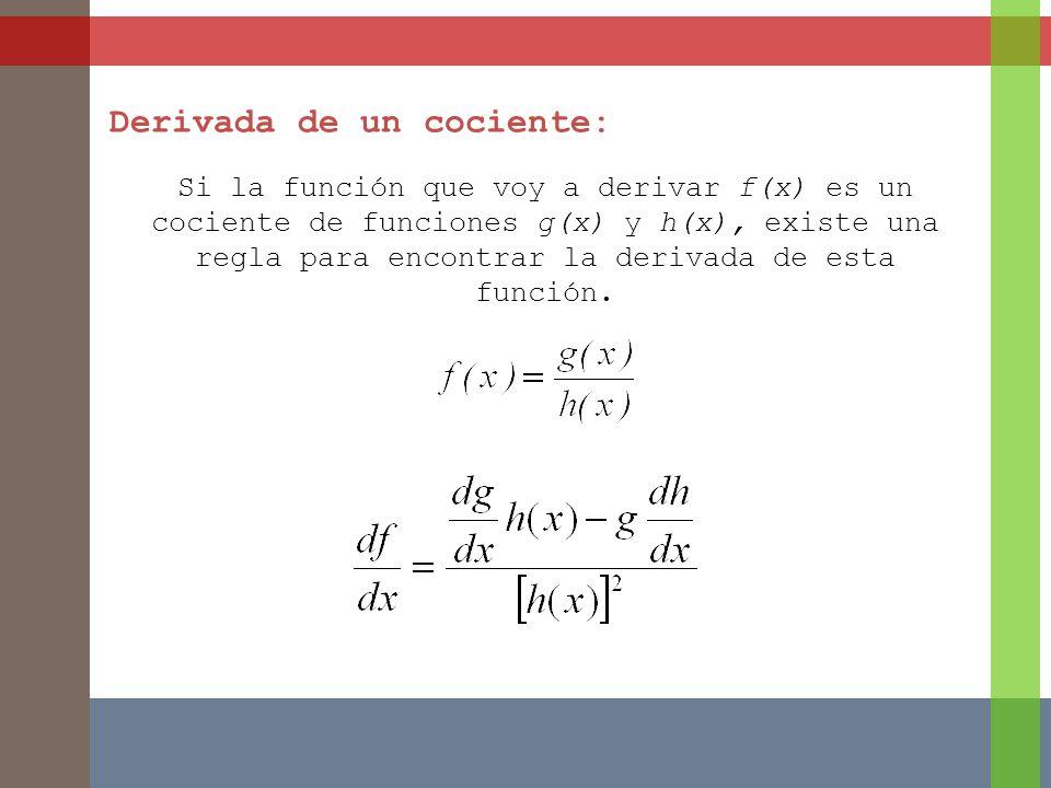Derivada de un cociente: Si la función que voy a derivar f(x) es un cociente de funciones g(x) y h(x), existe una regla para encontrar la derivada de