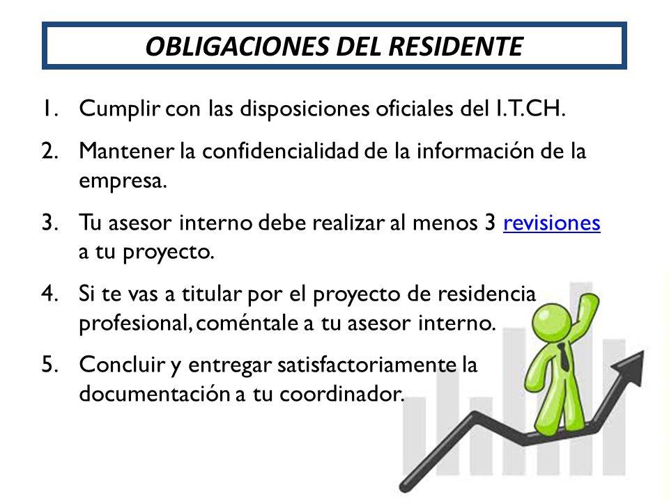 1.Cumplir con las disposiciones oficiales del I.T.CH. 2.Mantener la confidencialidad de la información de la empresa. 3.Tu asesor interno debe realiza