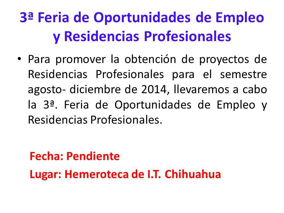 3ª Feria de Oportunidades de Empleo y Residencias Profesionales Para promover la obtención de proyectos de Residencias Profesionales para el semestre