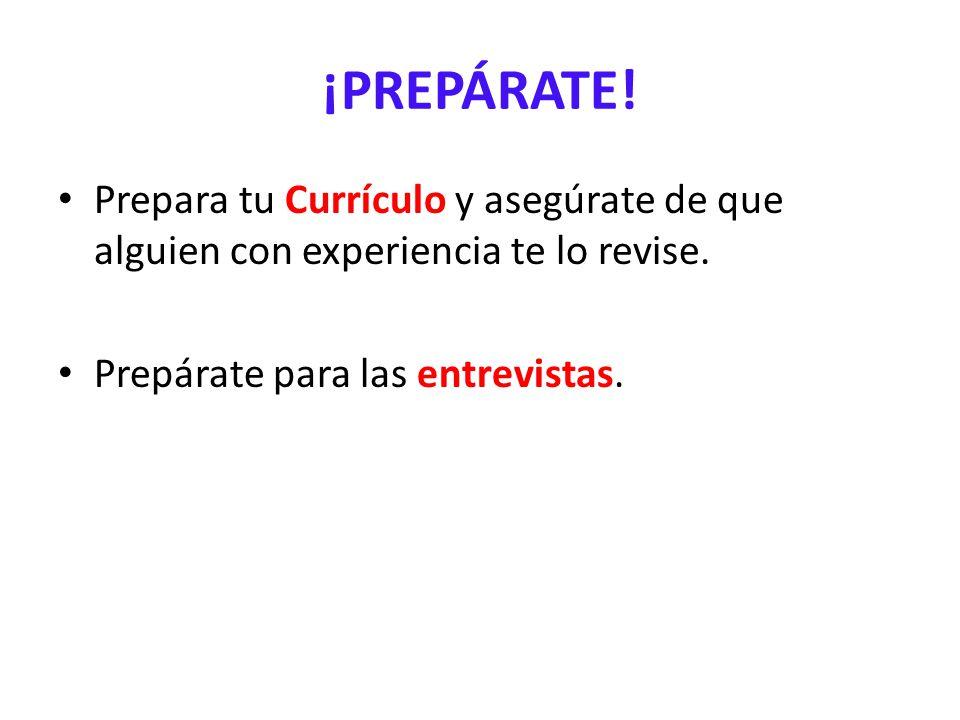 ¡PREPÁRATE! Prepara tu Currículo y asegúrate de que alguien con experiencia te lo revise. Prepárate para las entrevistas.