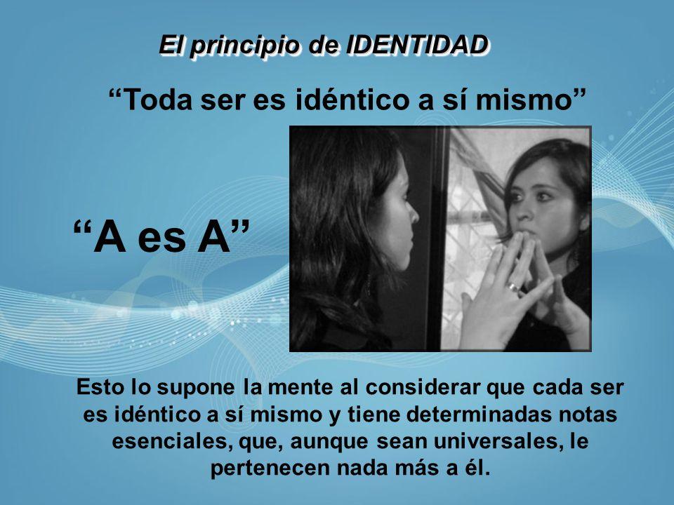 El principio de IDENTIDAD Toda ser es idéntico a sí mismo A es A Esto lo supone la mente al considerar que cada ser es idéntico a sí mismo y tiene det