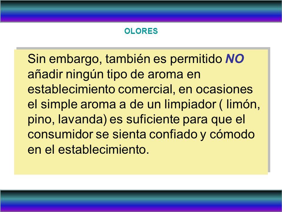 OLORES Sin embargo, también es permitido NO añadir ningún tipo de aroma en establecimiento comercial, en ocasiones el simple aroma a de un limpiador (