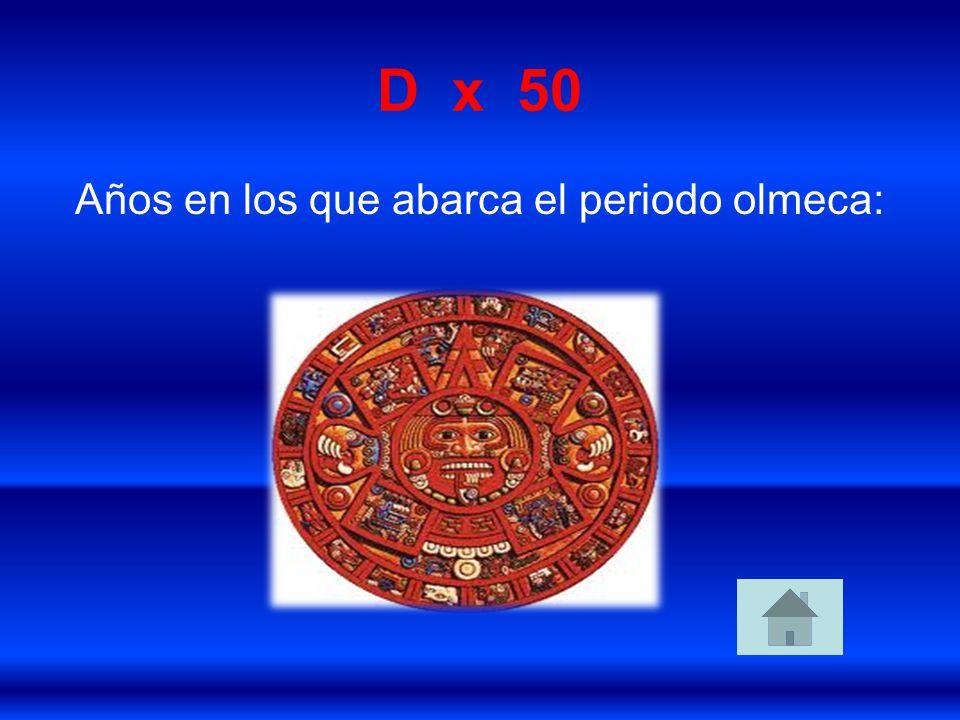 D x 50 Años en los que abarca el periodo olmeca: