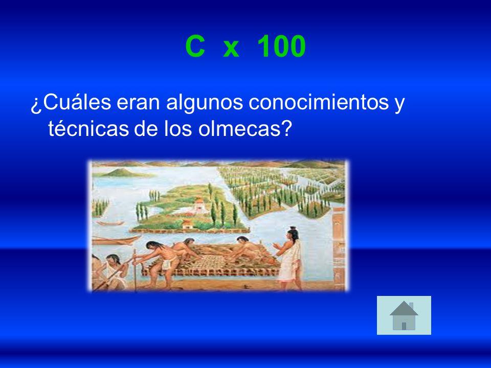 C x 100 ¿Cuáles eran algunos conocimientos y técnicas de los olmecas?