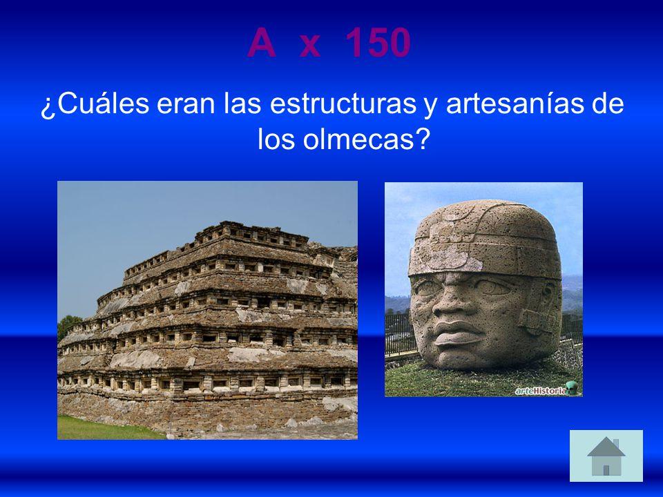 A x 150 ¿Cuáles eran las estructuras y artesanías de los olmecas?