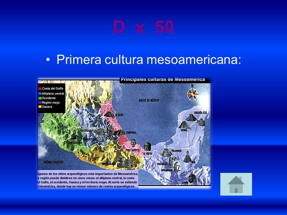 D x 50 Primera cultura mesoamericana: