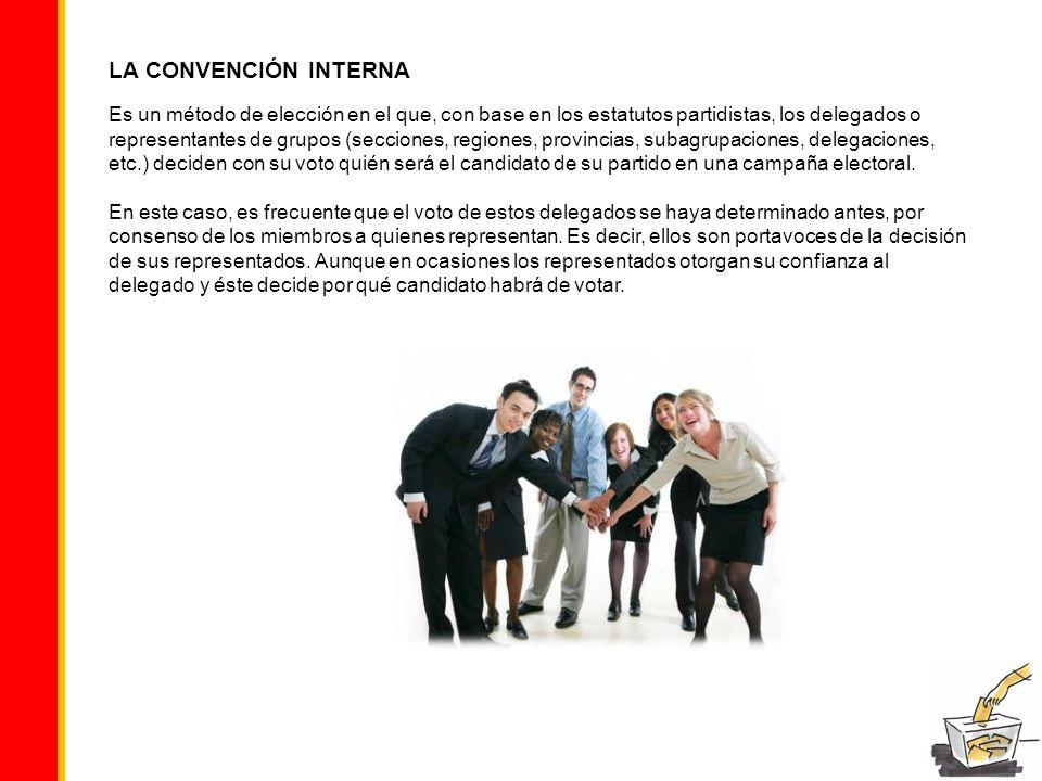 LA CONVENCIÓN INTERNA Es un método de elección en el que, con base en los estatutos partidistas, los delegados o representantes de grupos (secciones,