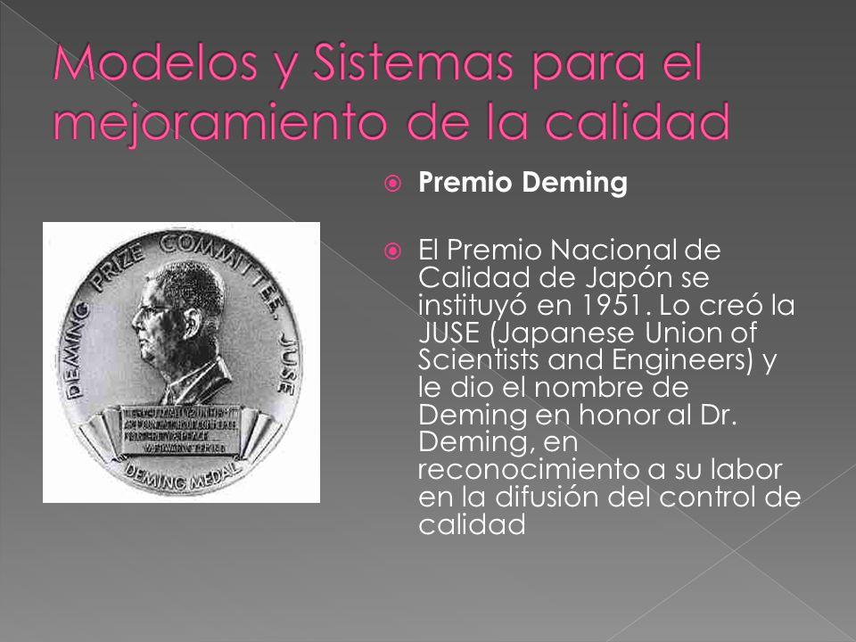 Premio Deming El Premio Nacional de Calidad de Japón se instituyó en 1951. Lo creó la JUSE (Japanese Union of Scientists and Engineers) y le dio el no