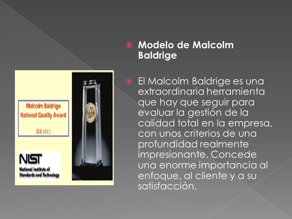 Modelo de Malcolm Baldrige El Malcolm Baldrige es una extraordinaria herramienta que hay que seguir para evaluar la gestión de la calidad total en la