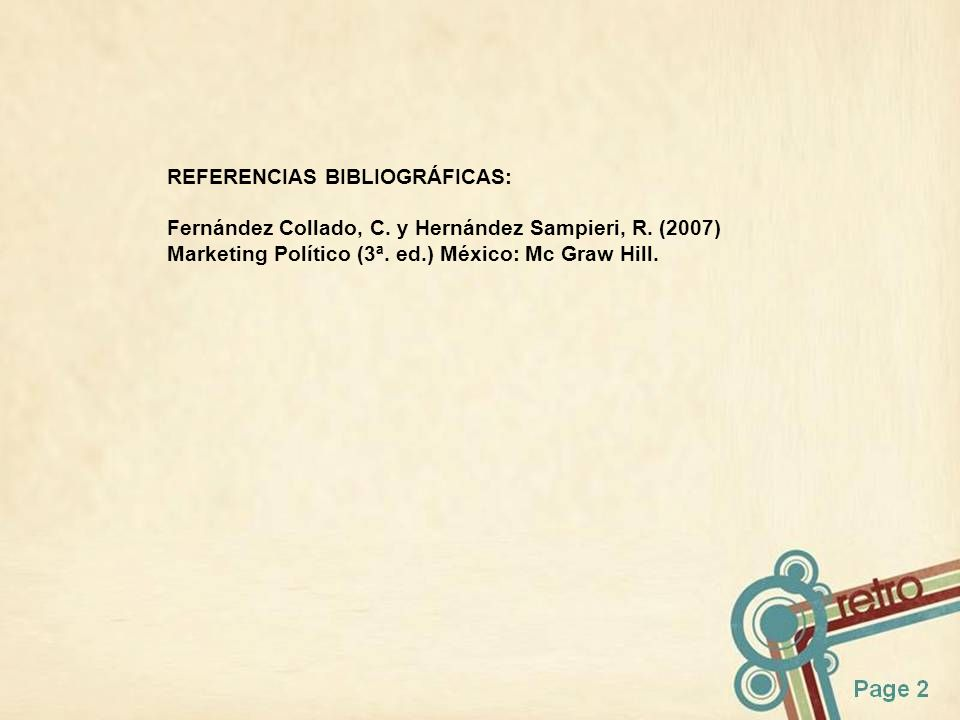 REFERENCIAS BIBLIOGRÁFICAS: Fernández Collado, C. y Hernández Sampieri, R. (2007) Marketing Político (3ª. ed.) México: Mc Graw Hill.