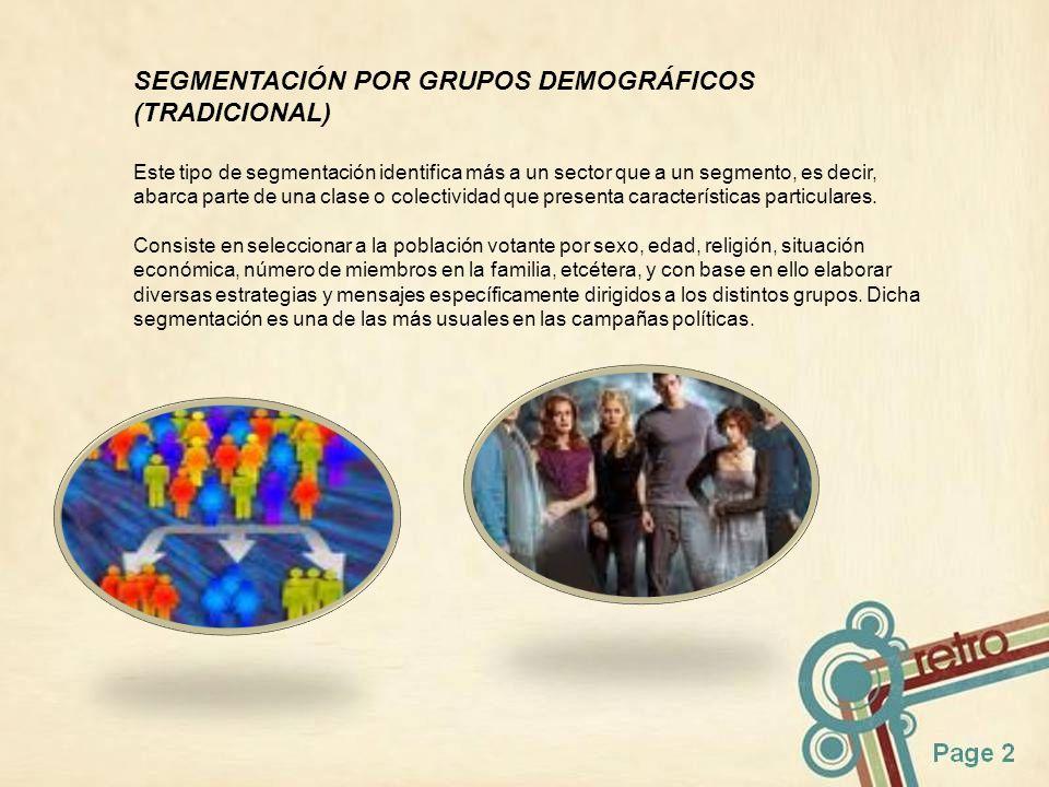 SEGMENTACIÓN POR GRUPOS DEMOGRÁFICOS (TRADICIONAL) Este tipo de segmentación identifica más a un sector que a un segmento, es decir, abarca parte de u