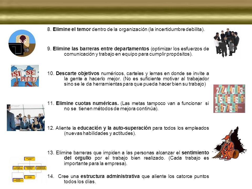 8. Elimine el temor dentro de la organización (la incertidumbre debilita). 9. Elimine las barreras entre departamentos (optimizar los esfuerzos de com