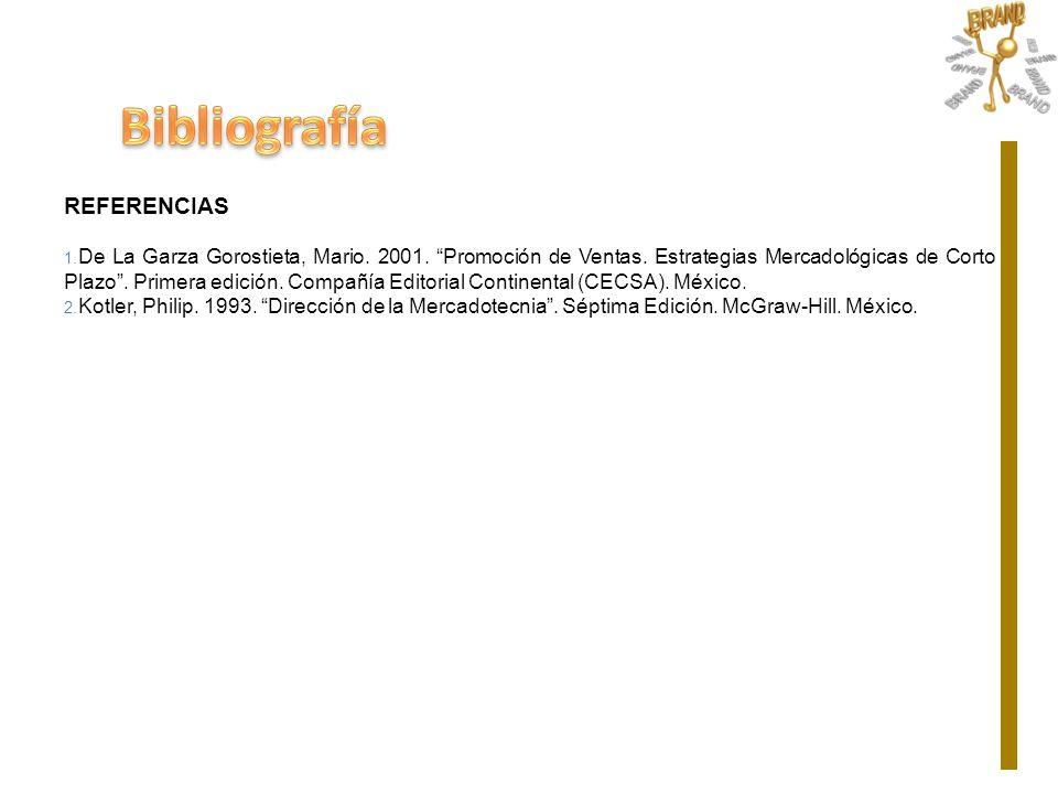 REFERENCIAS 1. De La Garza Gorostieta, Mario. 2001. Promoción de Ventas. Estrategias Mercadológicas de Corto Plazo. Primera edición. Compañía Editoria