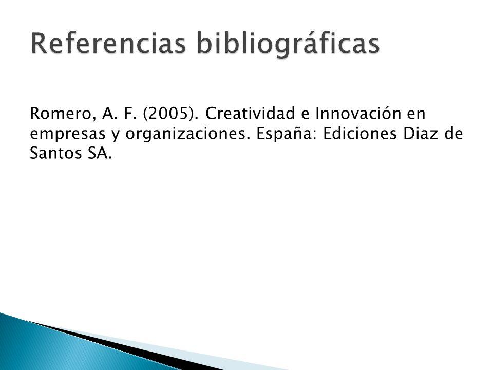 Romero, A. F. (2005). Creatividad e Innovación en empresas y organizaciones. España: Ediciones Diaz de Santos SA.