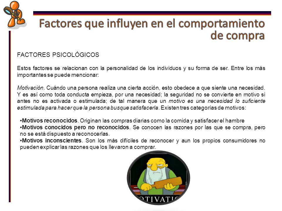 FACTORES PSICOLÓGICOS Estos factores se relacionan con la personalidad de los individuos y su forma de ser.