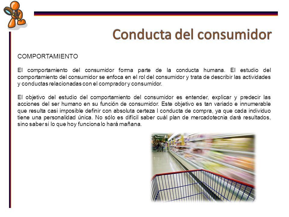 COMPORTAMIENTO El comportamiento del consumidor forma parte de la conducta humana.
