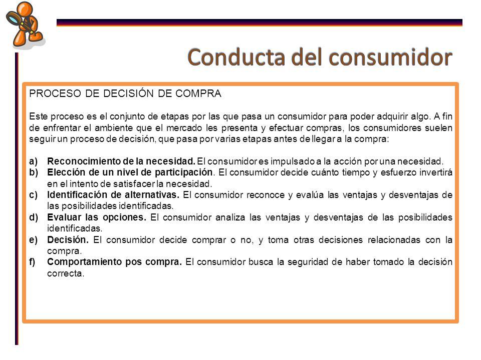 PROCESO DE DECISIÓN DE COMPRA Este proceso es el conjunto de etapas por las que pasa un consumidor para poder adquirir algo.