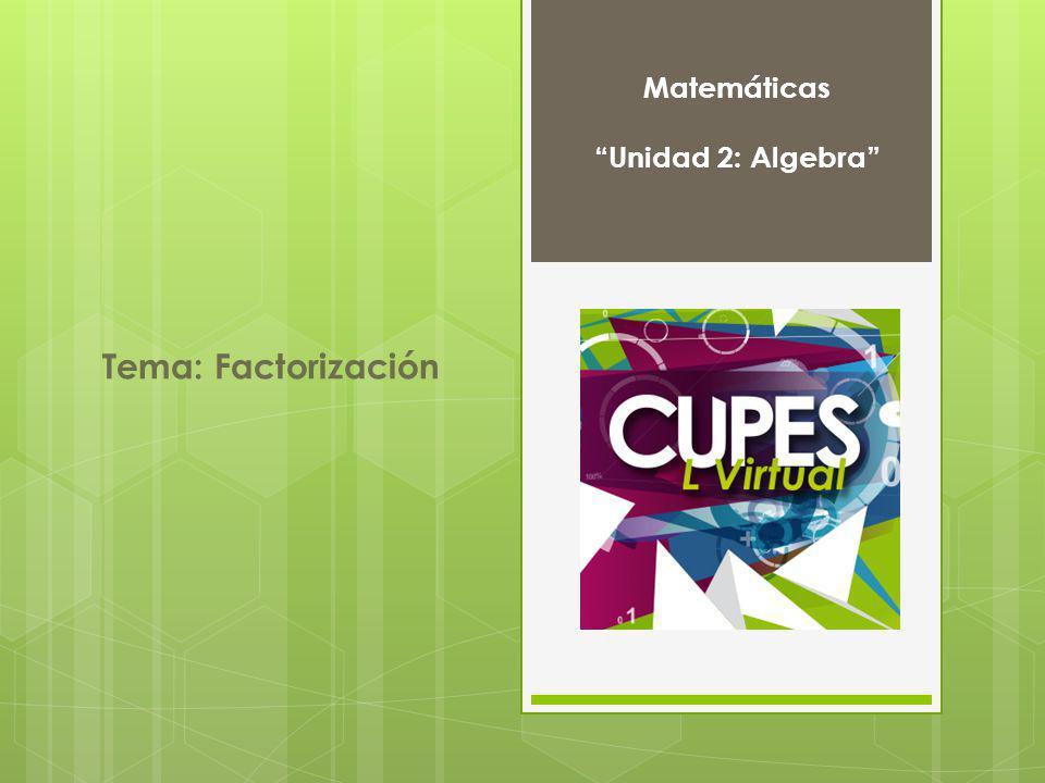 Tema: Factorización Matemáticas Unidad 2: Algebra