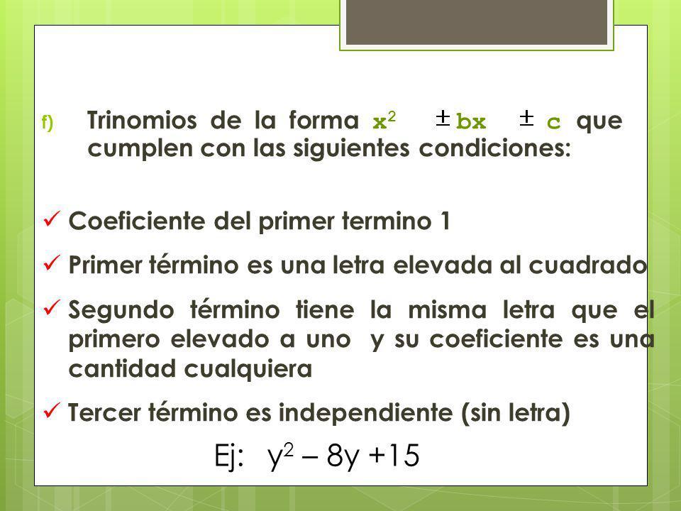 f) Trinomios de la forma x 2 bx c que cumplen con las siguientes condiciones: Coeficiente del primer termino 1 Primer término es una letra elevada al