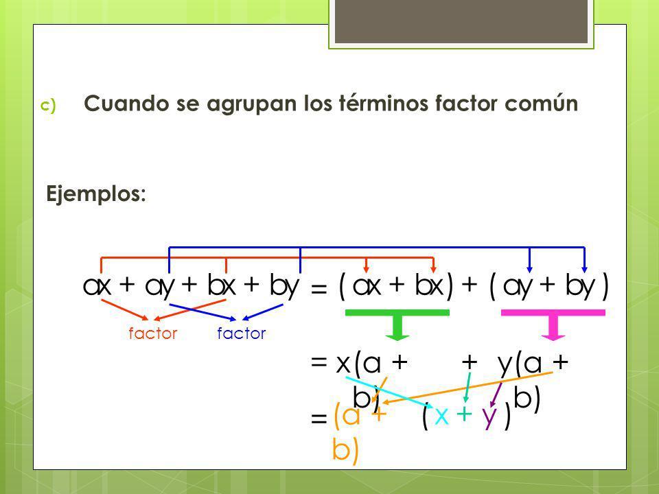 c) Cuando se agrupan los términos factor común Ejemplos: aaaa = xxxxbbbbyyyy++++++(()) factor = x(a + b) +y factor (a + b) = ( )xy+